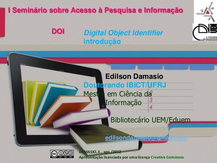 I Seminário sobre Acesso à Pesquisa e Informação           DOI       Digital Object Identifier                     introdu...