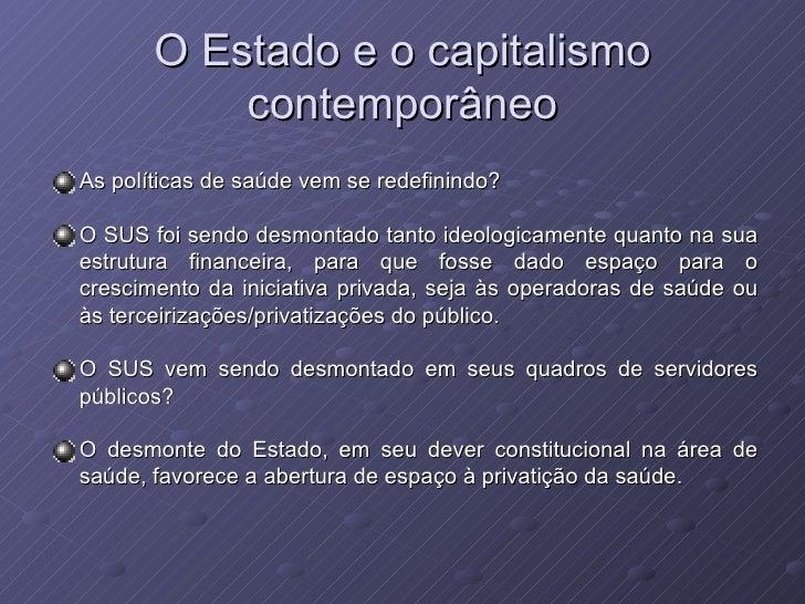 O Estado e o capitalismo           contemporâneoAs políticas de saúde vem se redefinindo?O SUS foi sendo desmontado tanto ...