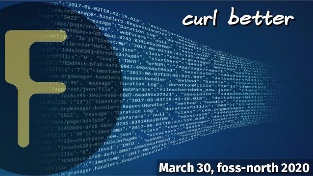 curl bettercurl better March 30, foss-north 2020March 30, foss-north 2020