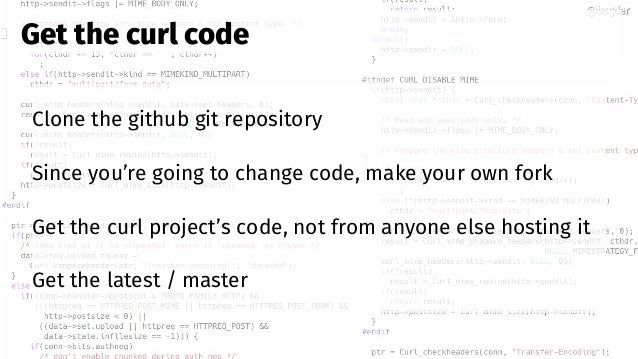 @bagder@bagder Clone the github git repository Since you're going to change code, make your own fork Get the curl project'...
