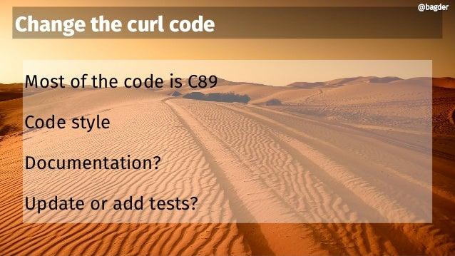 @bagder@bagder Most of the code is C89 Code style Documentation? Update or add tests? Change the curl code @bagder@bagder