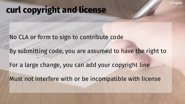 @bagder@bagder No CLA or form to sign to contribute code By submitting code, you are assumed to have the right to For a la...