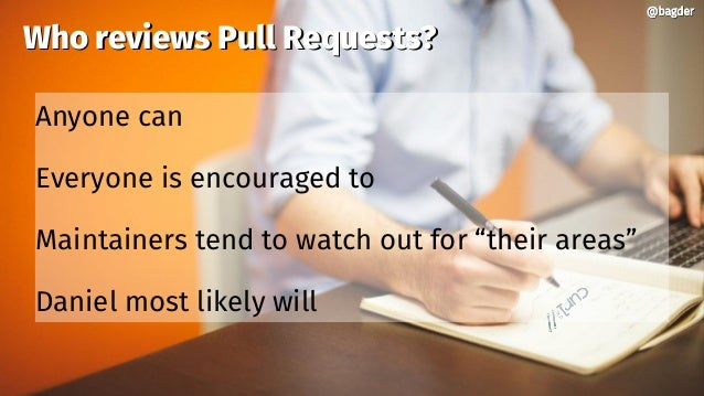 @bagder@bagder Who reviews Pull Requests?Who reviews Pull Requests? Anyone can Everyone is encouraged to Maintainers tend ...