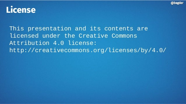 @bagder@bagder License This presentation and its contents are licensed under the Creative Commons Attribution 4.0 license:...