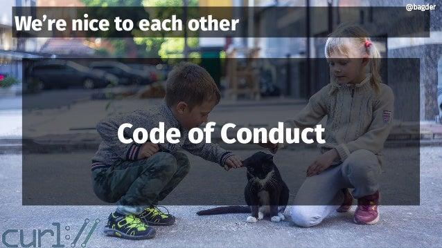 @bagder@bagder We're nice to each other Code of Conduct @bagder@bagder