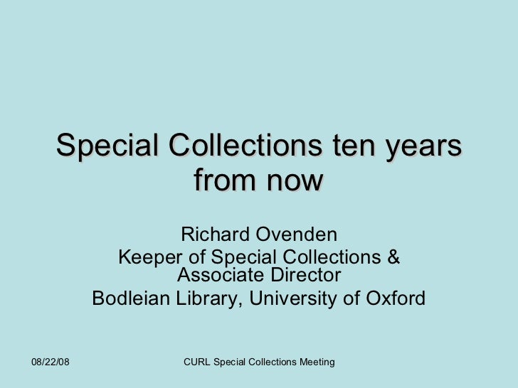Special Collections ten years from now Richard Ovenden Keeper of Special Collections & Associate Director Bodleian Library...