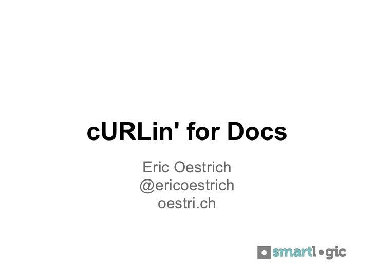 cURLin for Docs    Eric Oestrich    @ericoestrich      oestri.ch