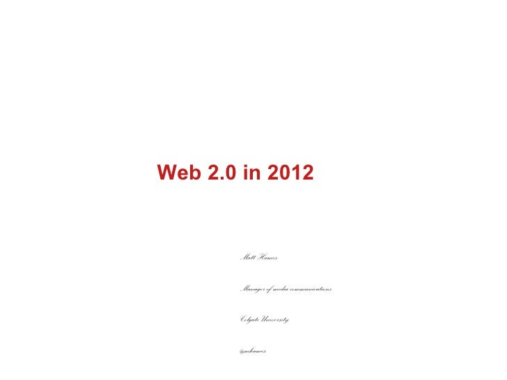 Web 2.0 in 2012       Matt Hames       Manager of media communications       Colgate University       @mhames