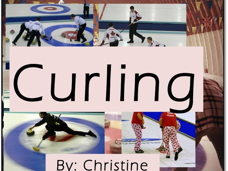 Curling By: Christine