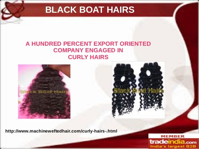 BLACK BOAT HAIRS http://www.machineweftedhair.com/curly-hairs-.html A HUNDRED PERCENT EXPORT ORIENTED COMPANY ENGAGED IN C...