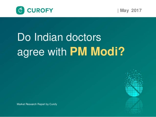 Do Indian doctors agree with PM Modi? | May 2017 Market Research Report by Curofy