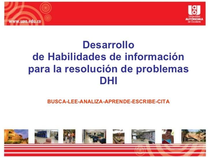 Desarrollo de Habilidades de información para la resolución de problemas DHI BUSCA-LEE-ANALIZA-APRENDE-ESCRIBE-CITA