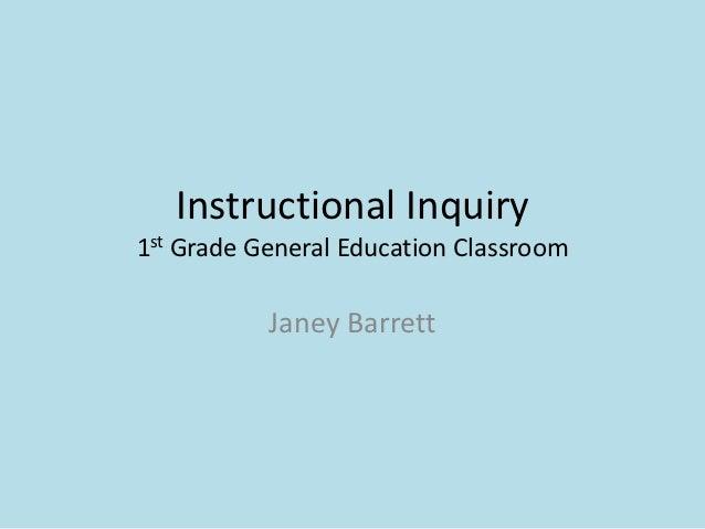 Instructional Inquiry1st Grade General Education Classroom           Janey Barrett