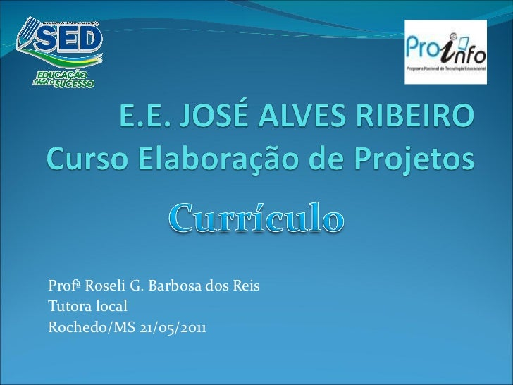 Profª Roseli G. Barbosa dos Reis Tutora local Rochedo/MS 21/05/2011