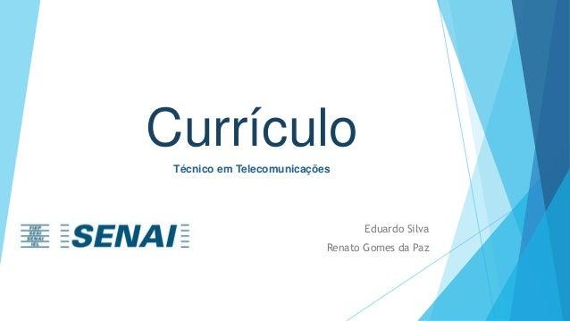 Currículo  Técnico em Telecomunicações  Eduardo Silva  Renato Gomes da Paz