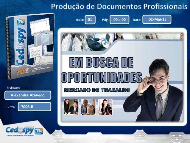 Aula: Pág: Data:01 00 a 00 02-Mai-15 Turma: Alexandre Azevedo Professor: 7006-B