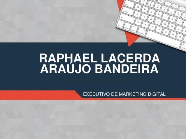 RAPHAEL LACERDA ARAÚJO BANDEIRA EXECUTIVO DE MARKETING DIGITAL