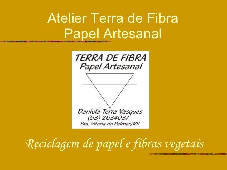 Atelier Terra de Fibra Papel Artesanal Reciclagem de papel e fibras vegetais