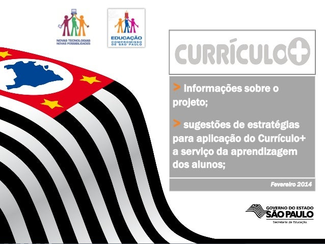 SECRETARIA DA EDUCAÇÃO > Informações sobre o projeto; > sugestões de estratégias para aplicação do Currículo+ a serviço da...