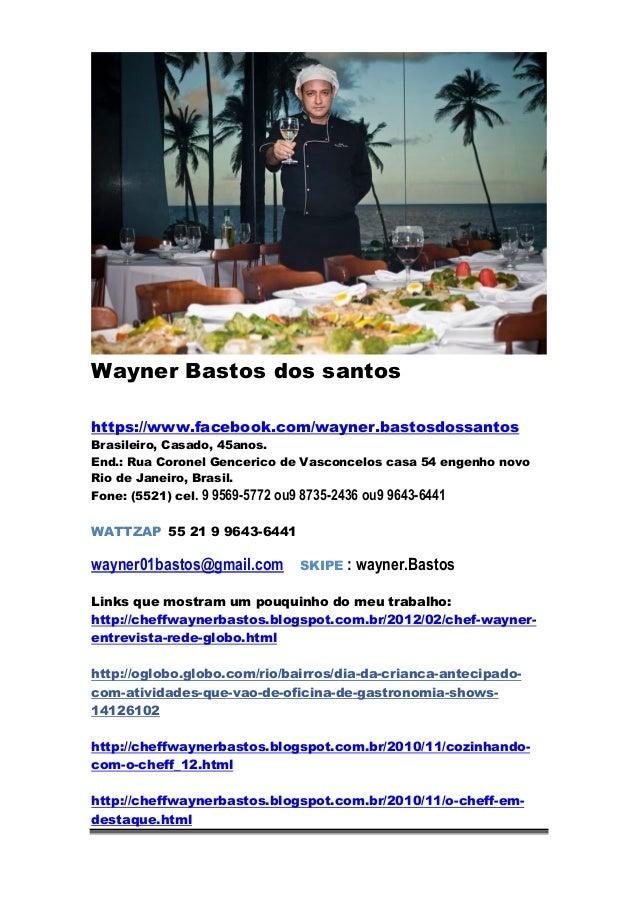 Wayner Bastos dos santos https://www.facebook.com/wayner.bastosdossantos Brasileiro, Casado, 45anos. End.: Rua Coronel Gen...