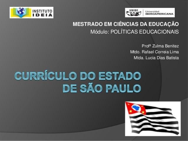 MESTRADO EM CIÊNCIAS DA EDUCAÇÃO Módulo: POLÍTICAS EDUCACIONAIS Profª Zulma Benitez Mtdo. Rafael Correia Lima Mtda. Lucia ...
