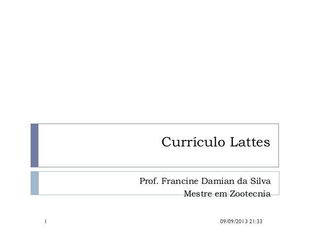Currículo Lattes Prof. Francine Damian da Silva Mestre em Zootecnia 09/09/2013 21:331