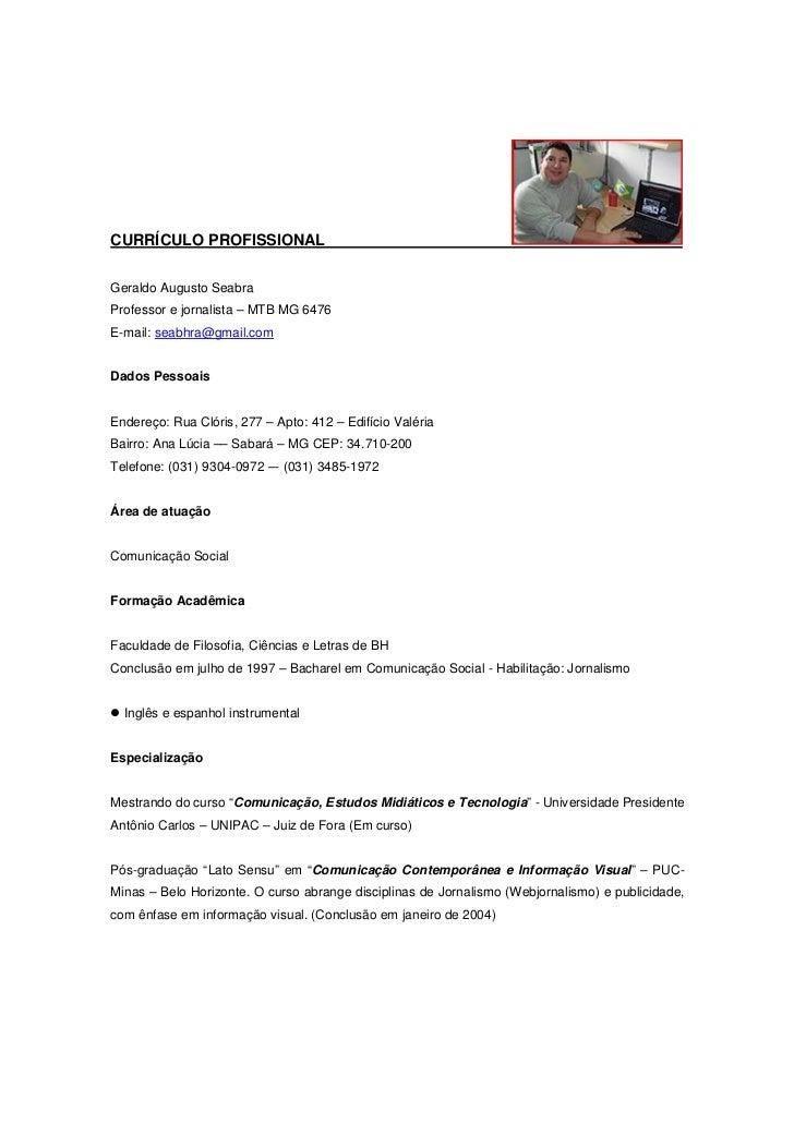 CURRÍCULO PROFISSIONAL   Geraldo Augusto Seabra Professor e jornalista – MTB MG 6476 E-mail: seabhra@gmail.com   Dados Pes...