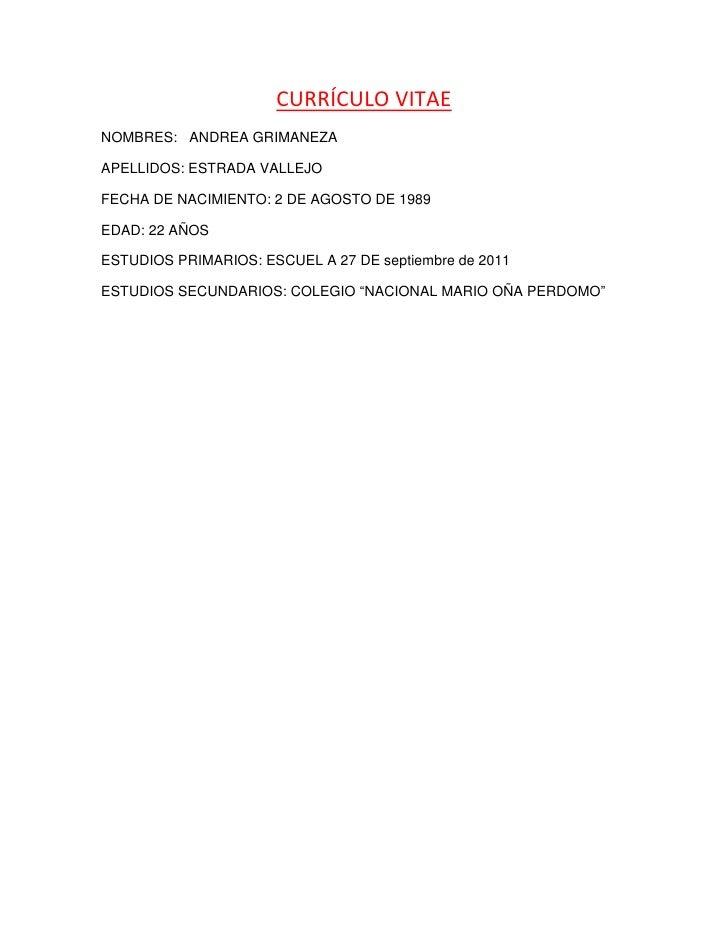 CURRÍCULO VITAE<br />NOMBRES:   ANDREA GRIMANEZA<br />APELLIDOS: ESTRADA VALLEJO<br />FECHA DE NACIMIENTO: 2 DE AGOSTO DE ...