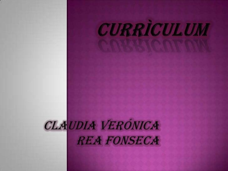 Currìculum<br />Claudia verónica Rea Fonseca<br />