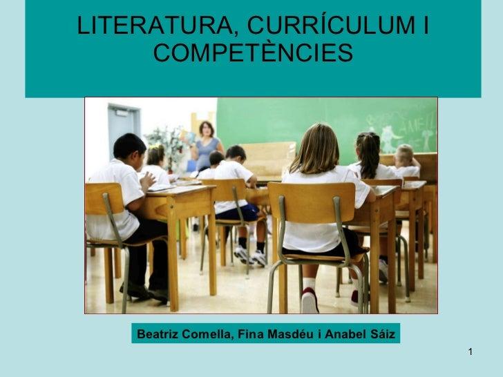 LITERATURA, CURRÍCULUM I COMPETÈNCIES Beatriz Comella, Fina Masdéu i Anabel Sáiz