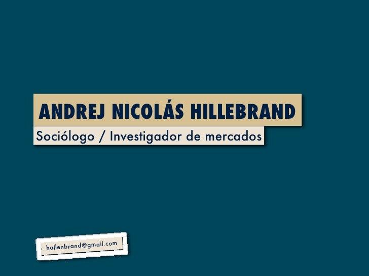 ANDREJ NICOLÁS HILLEBRANDSociólogo / Investigador de mercados               mail.com hallenbrand@g