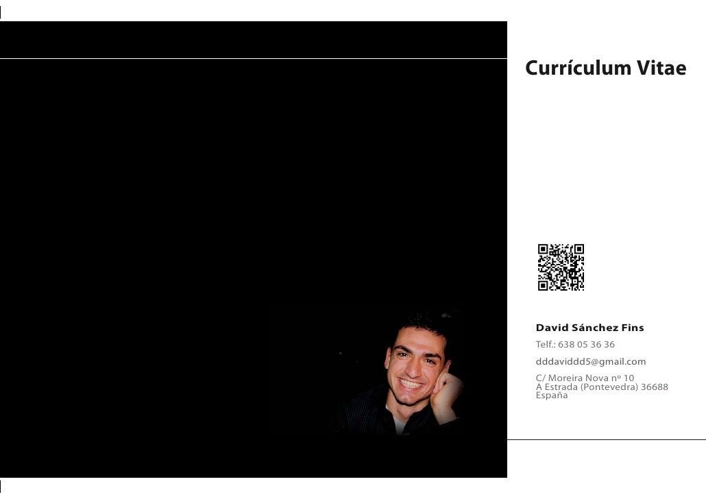 Currículum Vitae David Sánchez Fins Telf.: 638 05 36 36 dddaviddd5@gmail.com C/ Moreira Nova nº 10 A Estrada (Pontevedra) ...
