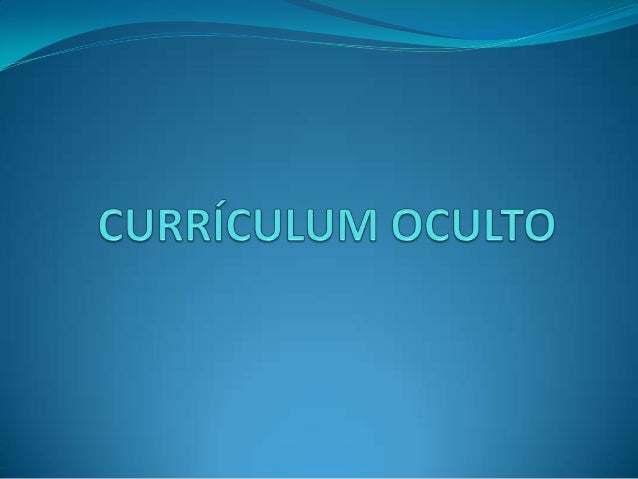Giroux (1998) pone en claro:El curriculum oculto se refiere a todas aquellasnormas, valores y creencias transmitidas a los...