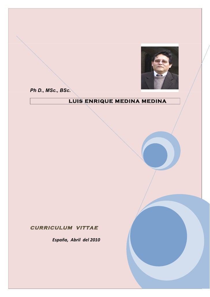 Ph D., MSc., BSc.                LUIS ENRIQUE MEDINA MEDINACURRICULUM VITTAE         España, Abril del 2010