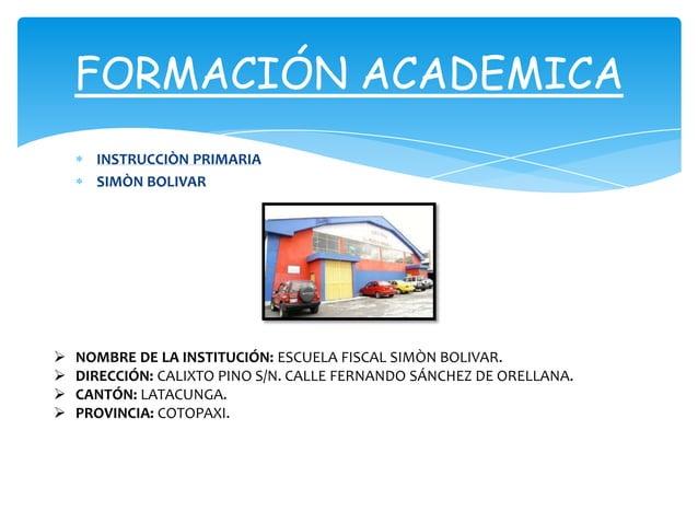 FORMACIÓN ACADEMICA      INSTRUCCIÒN PRIMARIA      SIMÒN BOLIVAR   NOMBRE DE LA INSTITUCIÓN: ESCUELA FISCAL SIMÒN BOLIVAR...