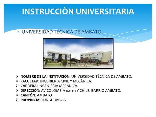 INSTRUCCIÒN UNIVERSITARIA    UNIVERSIDAD TÉCNICA DE AMBATO   NOMBRE DE LA INSTITUCIÓN: UNIVERSIDAD TÈCNICA DE AMBATO.   ...
