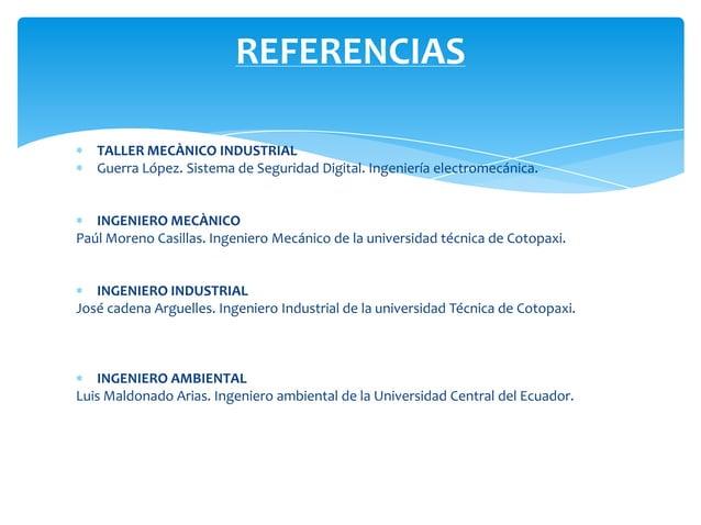 REFERENCIAS   TALLER MECÀNICO INDUSTRIAL   Guerra López. Sistema de Seguridad Digital. Ingeniería electromecánica.   INGEN...