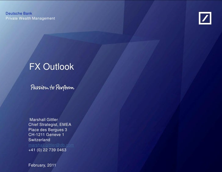 Deutsche BankPrivate Wealth Management           FX Outlook           Marshall Gittler           Chief Strategist, EMEA   ...