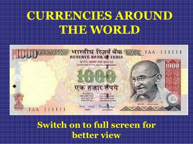 CURRENCIES AROUND  THE WORLD  Switch on to full screen for  better view