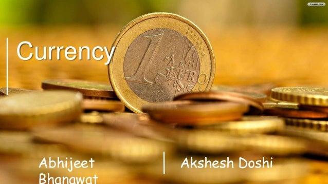 Currency Abhijeet Bhanawat Akshesh Doshi