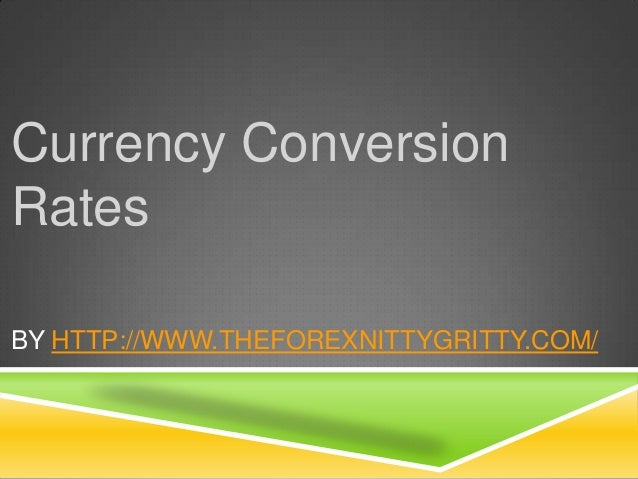 Currency Conversion Rates BY HTTP://WWW.THEFOREXNITTYGRITTY.COM/