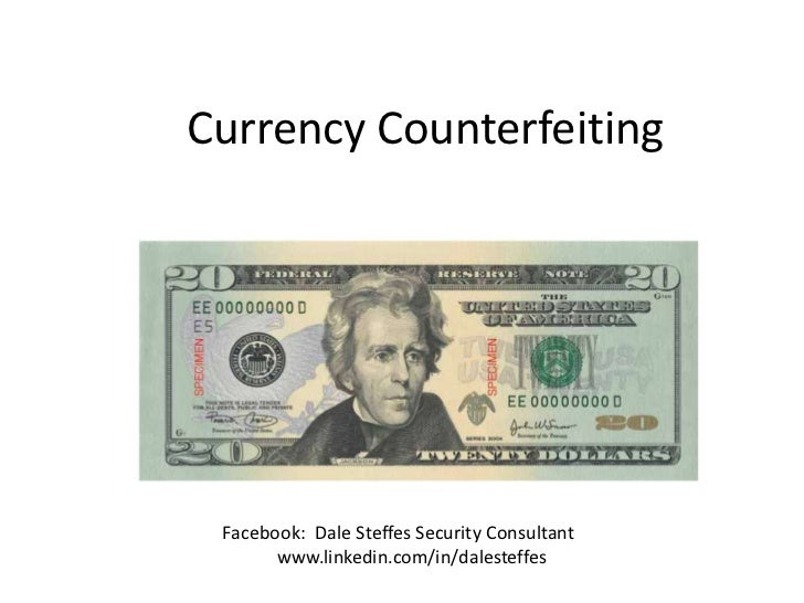 Currency Counterfeiting<br />Facebook:  Dale Steffes Security Consultant<br />www.linkedin.com/in/dalesteffes<br />