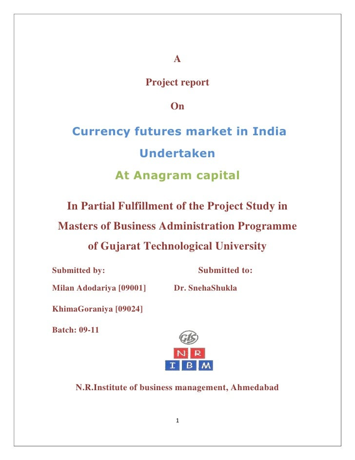 A<br />Project report<br />On<br /> Currency futures market in India<br />Undertaken<br />At Anagram capital<br />In Parti...