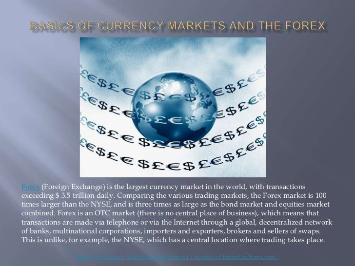 Forex (Foreign Exchange) is the largest currency market in the world, with transactionsexceeding $ 3.5 trillion daily. Com...