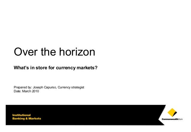 11 ANZIIF 2010 Liability Conference Over the horizon What's in store for currency markets? Prepared by: Joseph Capurso, Cu...
