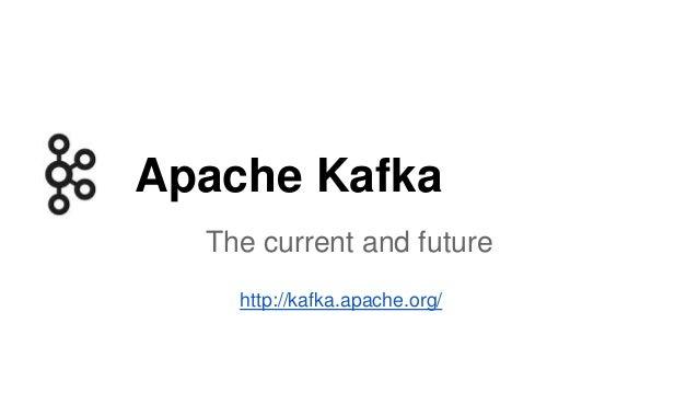 Apache Kafka  The current and future  http://kafka.apache.org/
