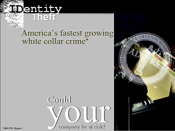 * 2003 FTC Report your Could company be at risk? your Could company be at risk? America's fastest growing white collar cri...