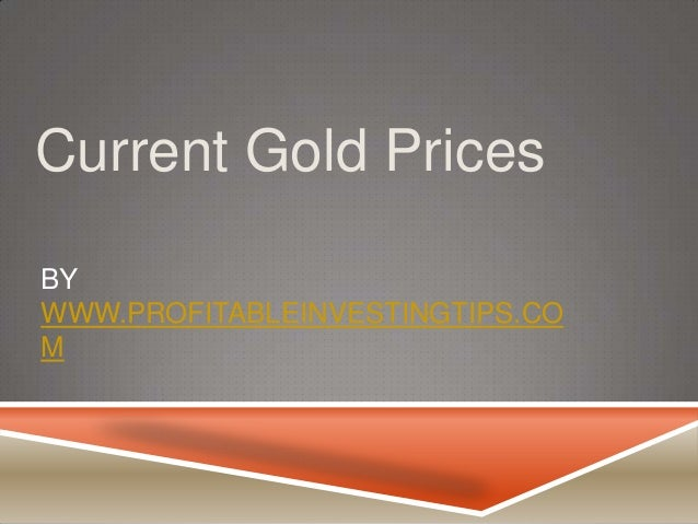 Current Gold Prices BY WWW.PROFITABLEINVESTINGTIPS.CO M
