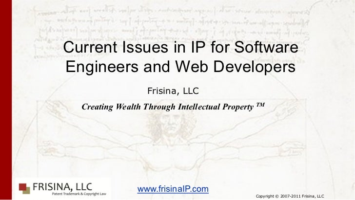 Current Issues in IP for SoftwareEngineers and Web Developers                   Frisina, LLC  Creating Wealth Through Inte...