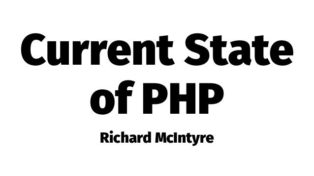 Current State of PHP Richard McIntyre